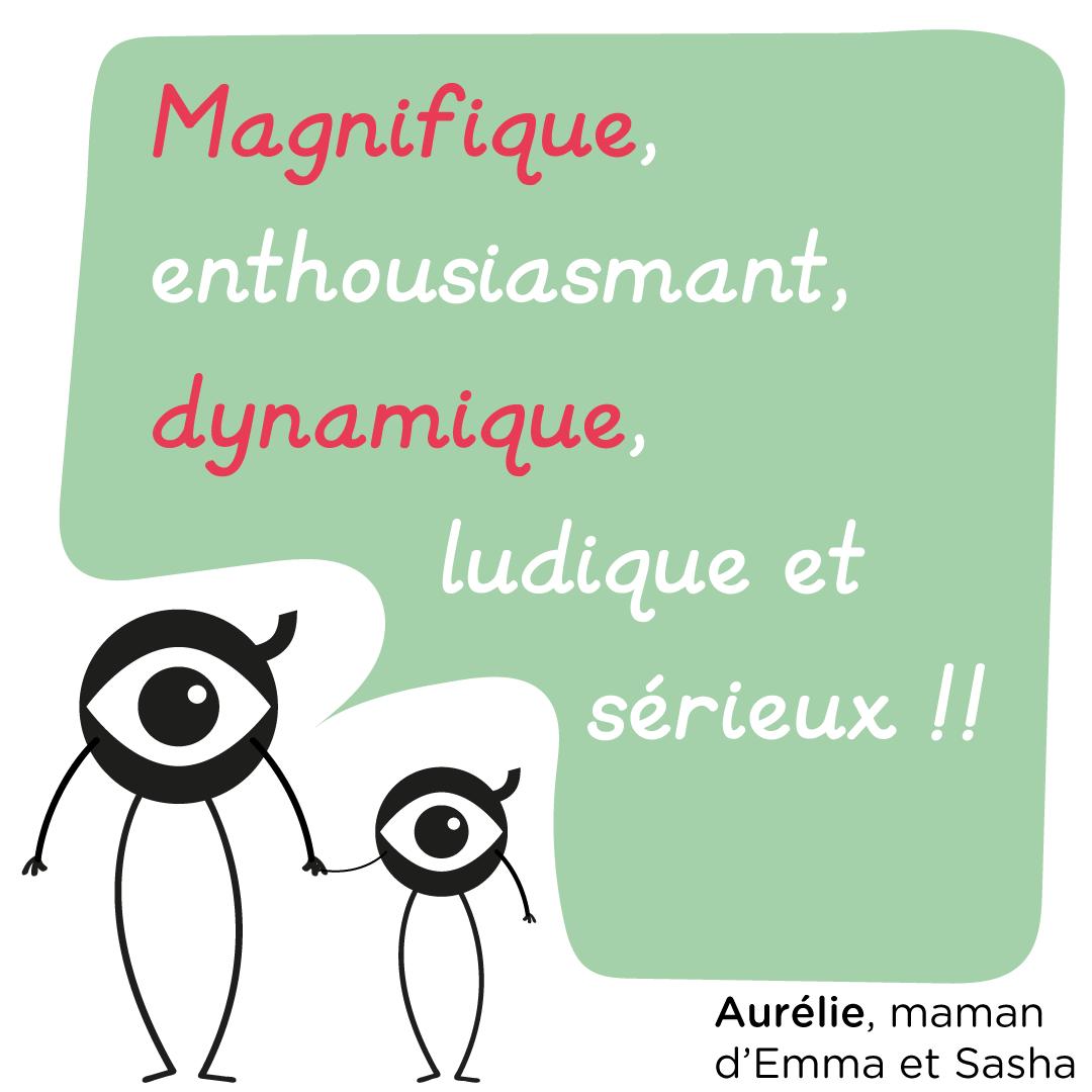 """""""Magnifique, enthousiasmant, dynamique, ludique et sérieux !!!"""" Aurélie, maman d'Emma et Sasha"""