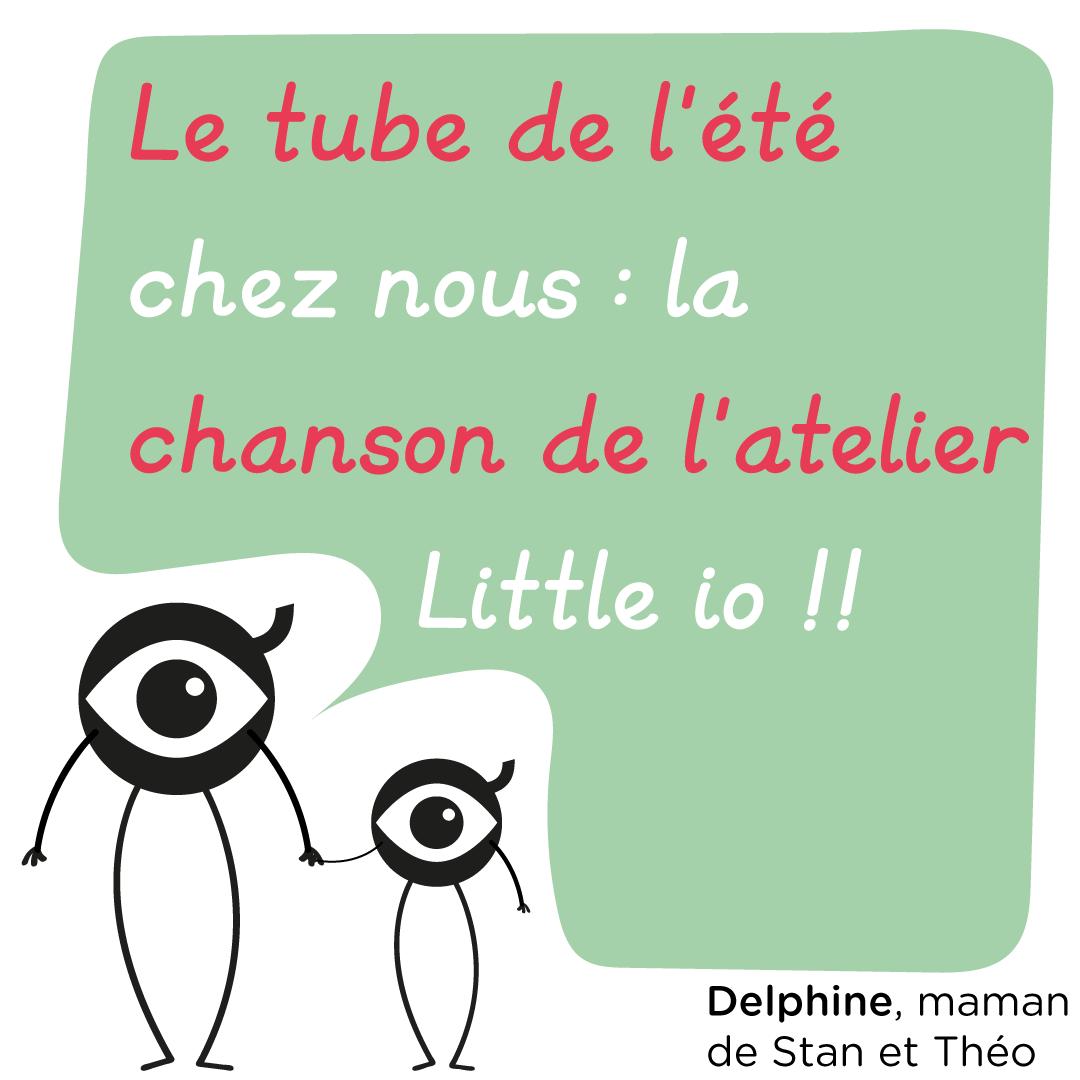 """""""Le tube de l'été chez nous : la chanson de l'atelier Little io !!"""" Delphine, maman de STan et Théo"""