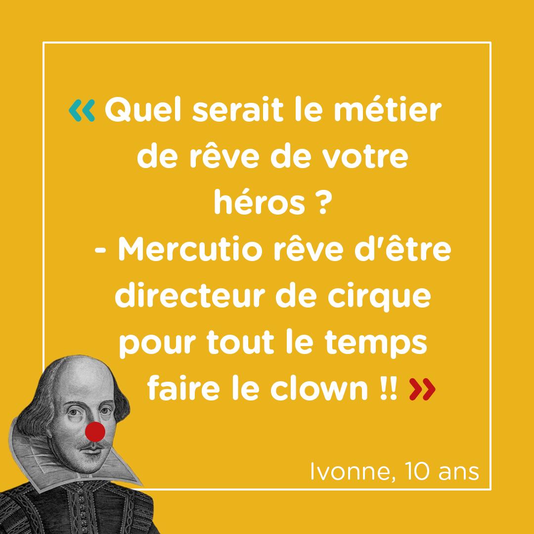 """""""Quel serait le métier de rêve de votre héros ?"""" """"Mercutio rêve d'être directeur de cirque pour tout le temps faire le clown !"""" Ivonne, 10 ans"""