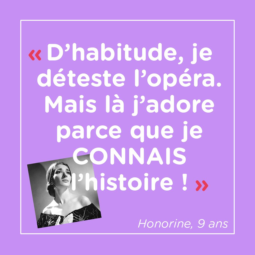 """""""D'habitude, je déteste l'opéra. Mais là j'adore parce que je connais l'histoire !"""" Honorine, 9 ans"""
